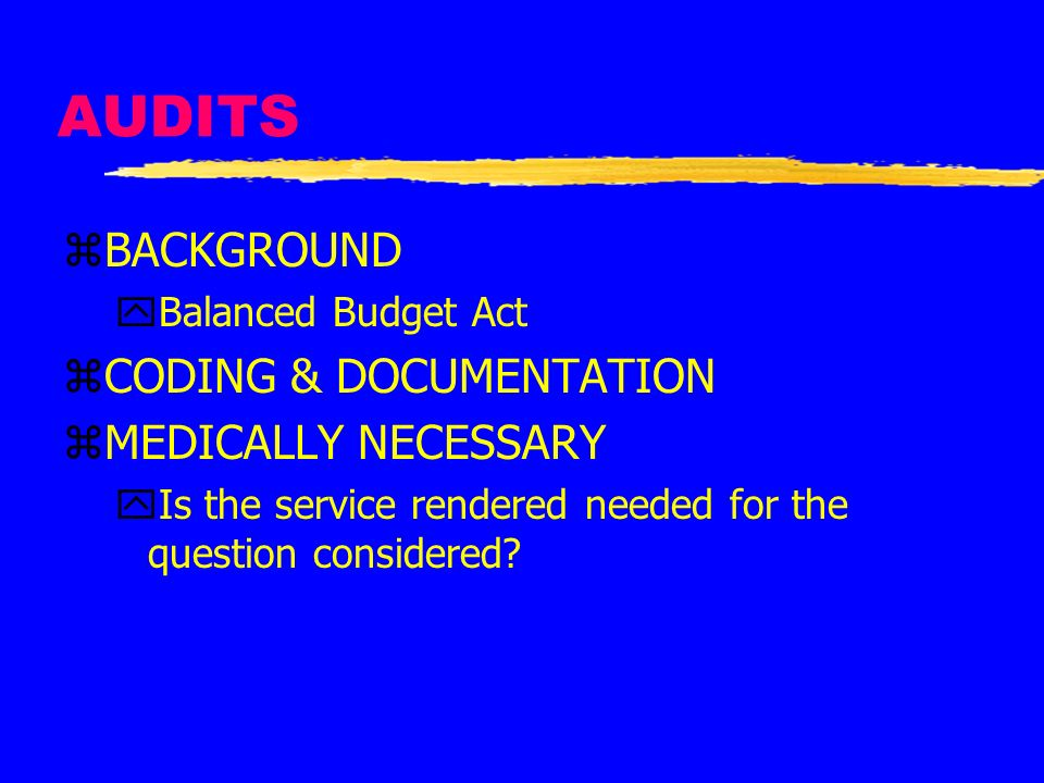 AUDITS BACKGROUND CODING & DOCUMENTATION MEDICALLY NECESSARY