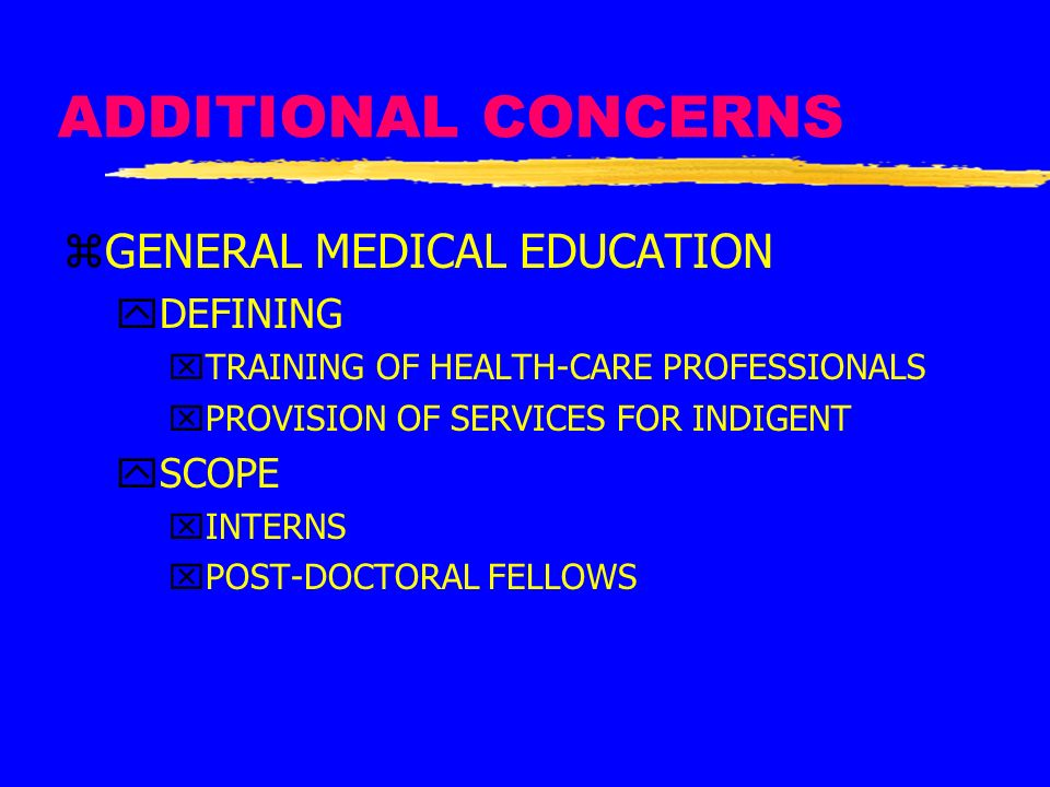 ADDITIONAL CONCERNS GENERAL MEDICAL EDUCATION DEFINING SCOPE