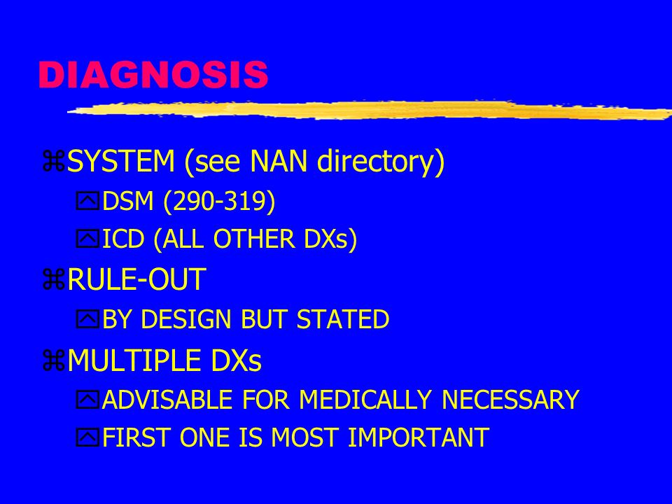 DIAGNOSIS SYSTEM (see NAN directory) RULE-OUT MULTIPLE DXs