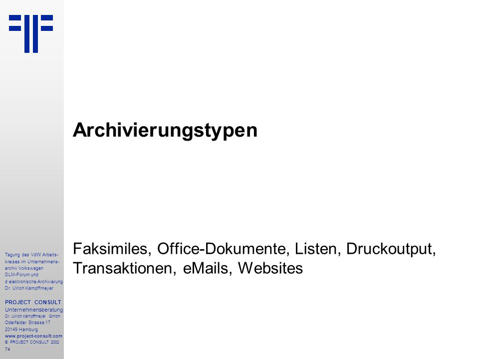 Archivierungstypen Faksimiles, Office-Dokumente, Listen, Druckoutput, Transaktionen, eMails, Websites.