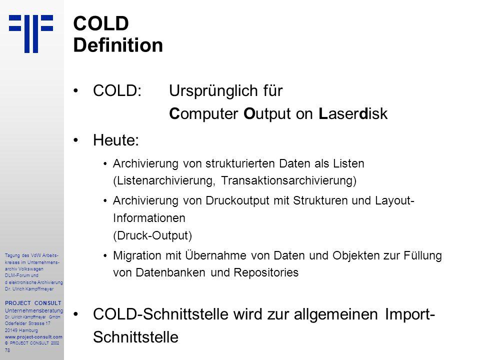 COLD Definition COLD: Ursprünglich für Computer Output on Laserdisk