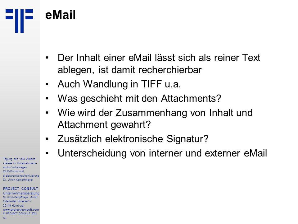 eMail Der Inhalt einer eMail lässt sich als reiner Text ablegen, ist damit recherchierbar. Auch Wandlung in TIFF u.a.