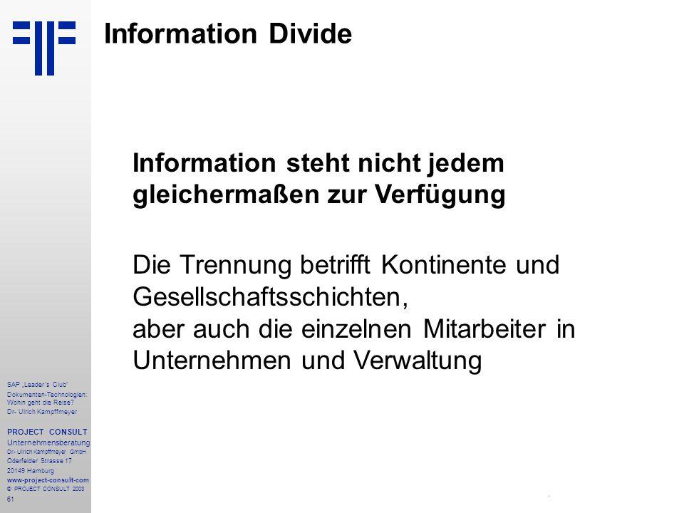 Information Divide Information steht nicht jedem gleichermaßen zur Verfügung.