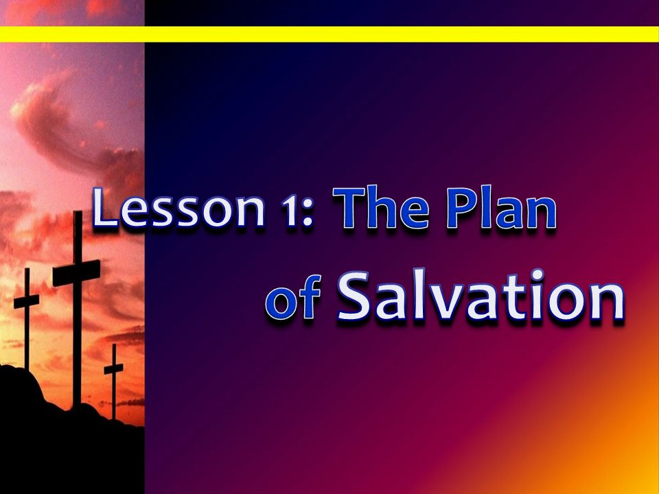 Lesson 1: The Plan Salvation of