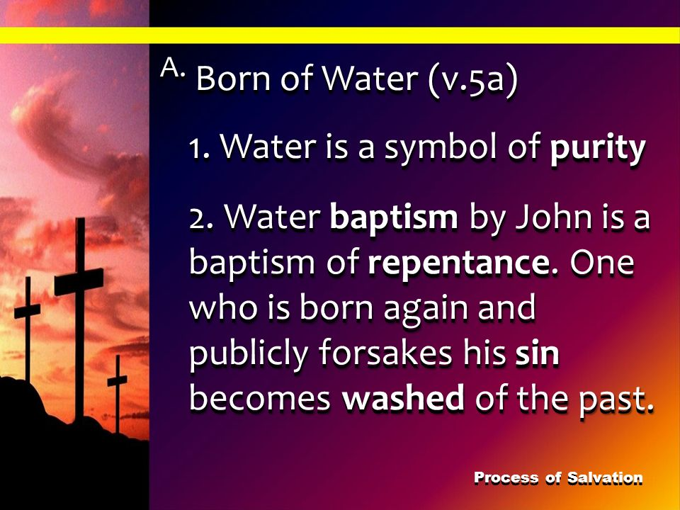 A. Born of Water (v.5a) 1. Water is a symbol of purity