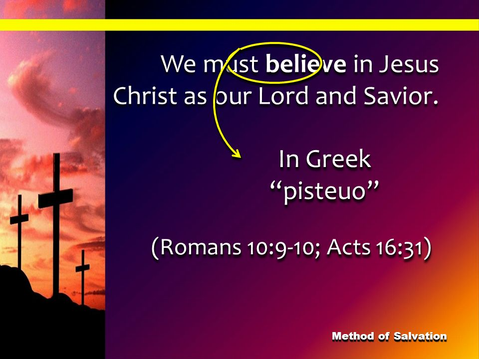 We must believe in Jesus Christ as our Lord and Savior.