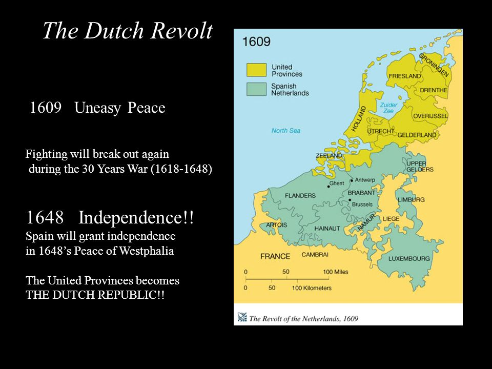 The Dutch Revolt 1648 Independence!! 1609 Uneasy Peace