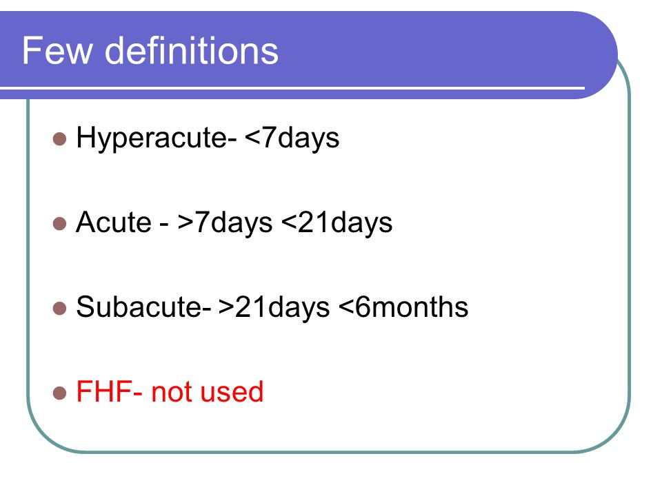 Few definitions Hyperacute- <7days Acute - >7days <21days