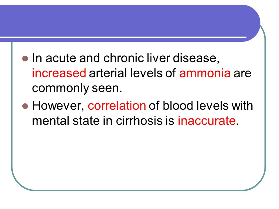 In acute and chronic liver disease, increased arterial levels of ammonia are commonly seen.