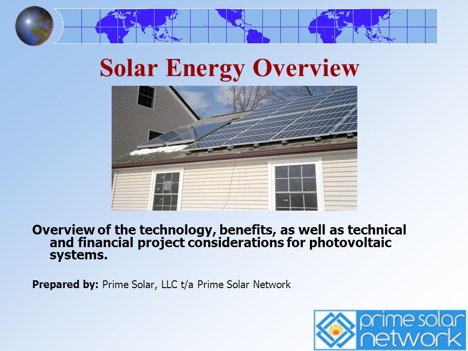 Solar Energy Overview Overview of the technology, benefits, as well as technical and financial project considerations for photovoltaic systems.