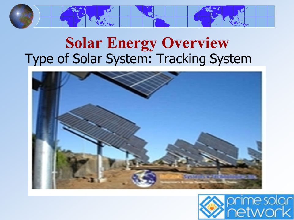 Solar Energy Overview Type of Solar System: Tracking System