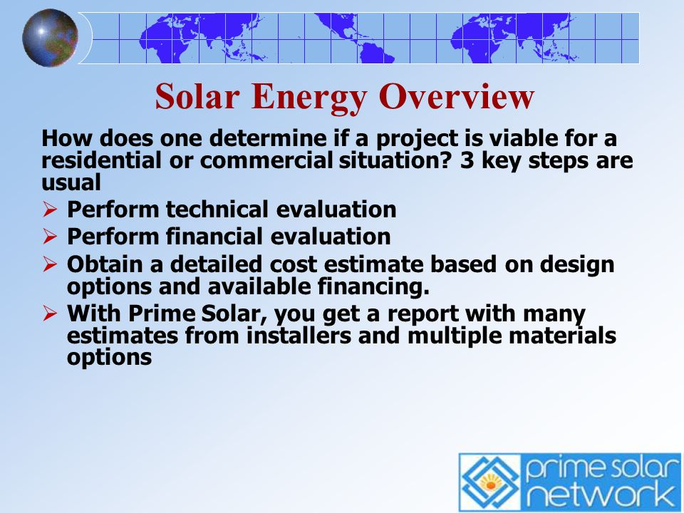 Solar Energy Overview How does one determine if a project is viable for a residential or commercial situation 3 key steps are usual.