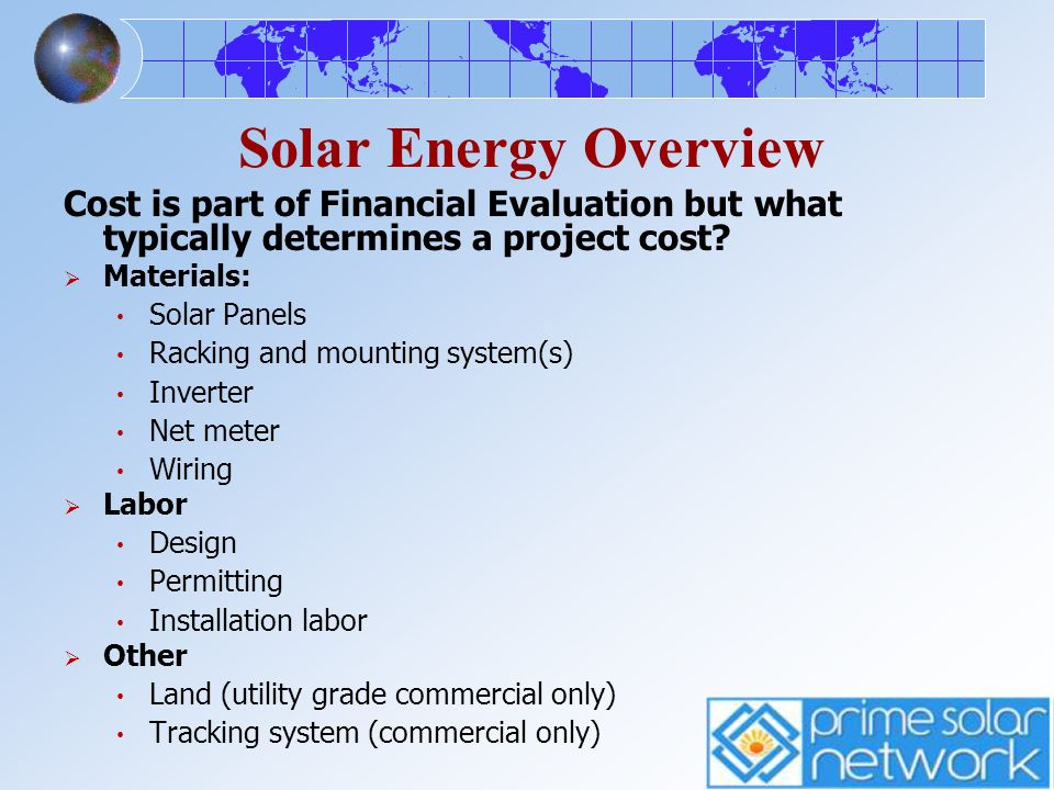 Solar Energy Overview Cost is part of Financial Evaluation but what typically determines a project cost