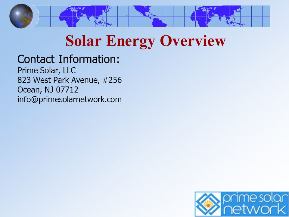 Solar Energy Overview Contact Information: Prime Solar, LLC. 823 West Park Avenue, #256. Ocean, NJ 07712.