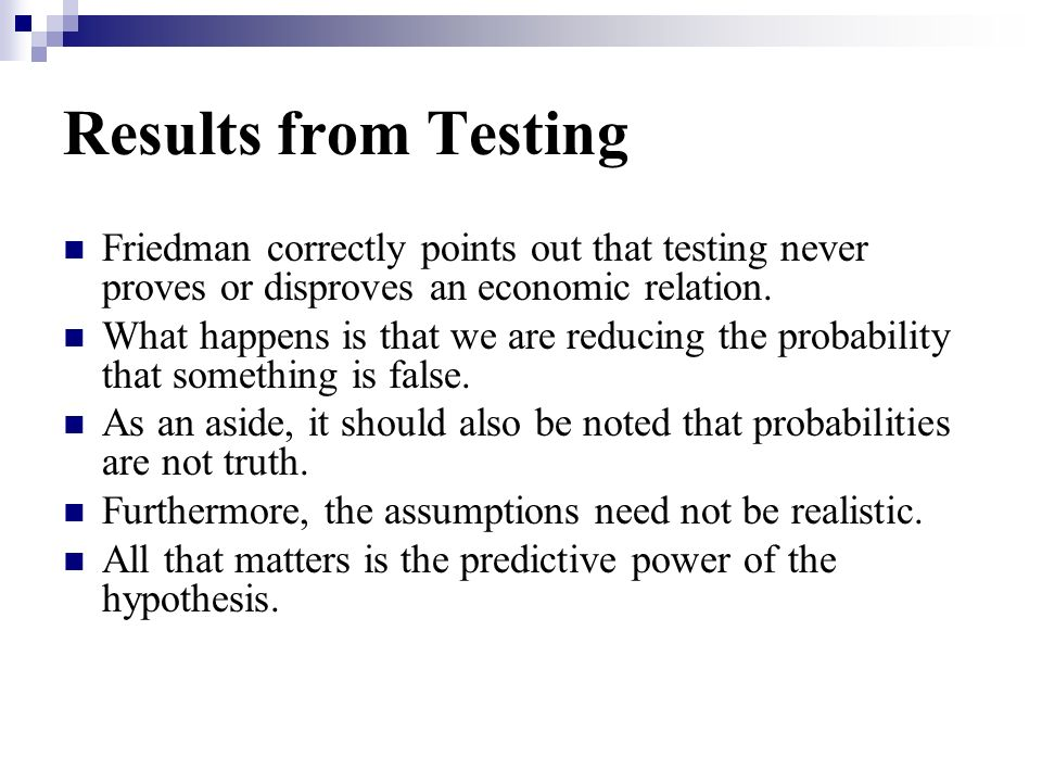 Results from Testing Friedman correctly points out that testing never proves or disproves an economic relation.