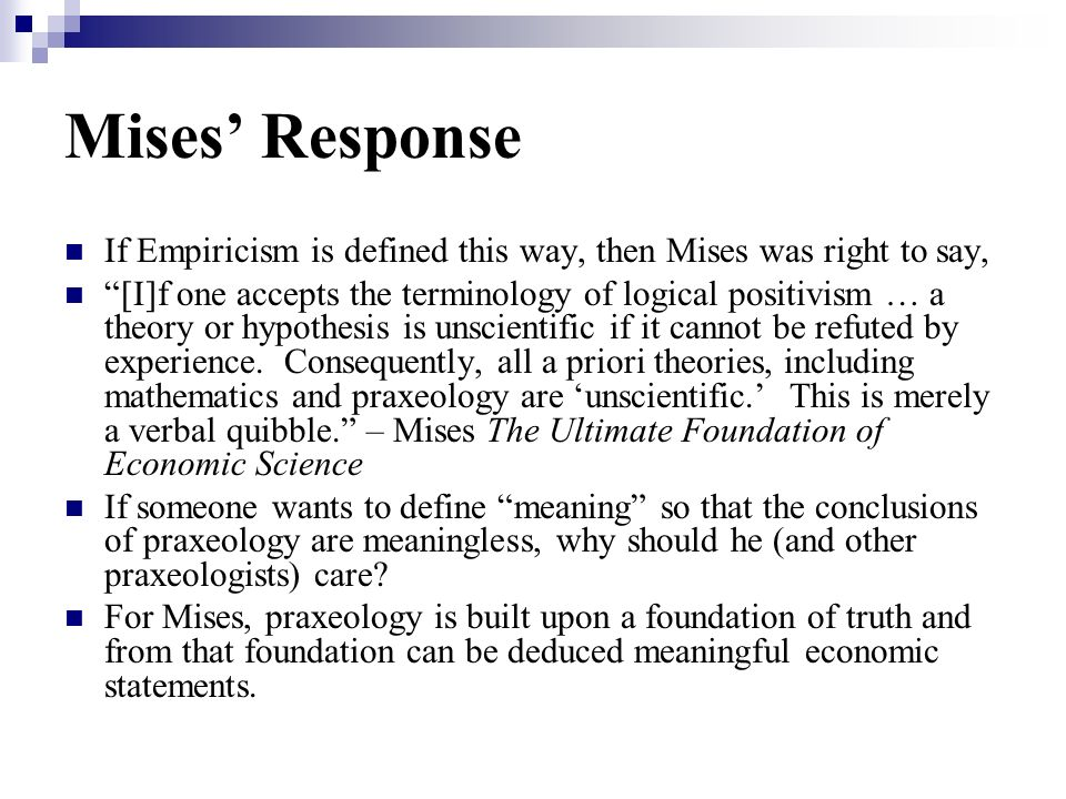 Mises' Response If Empiricism is defined this way, then Mises was right to say,