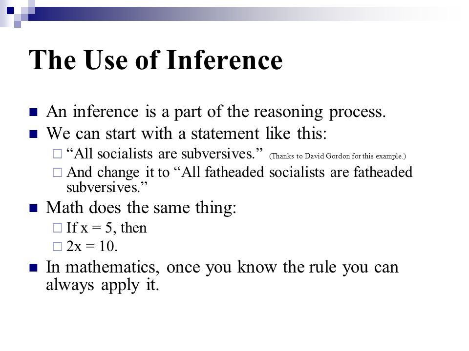 The Use of Inference An inference is a part of the reasoning process.