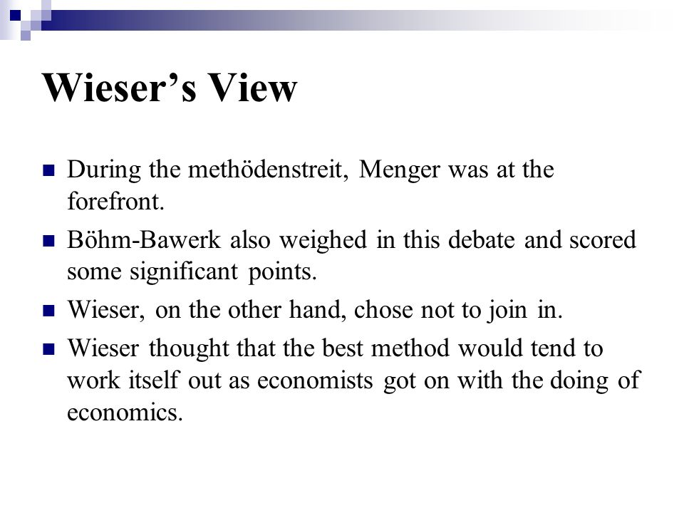 Wieser's View During the methödenstreit, Menger was at the forefront.