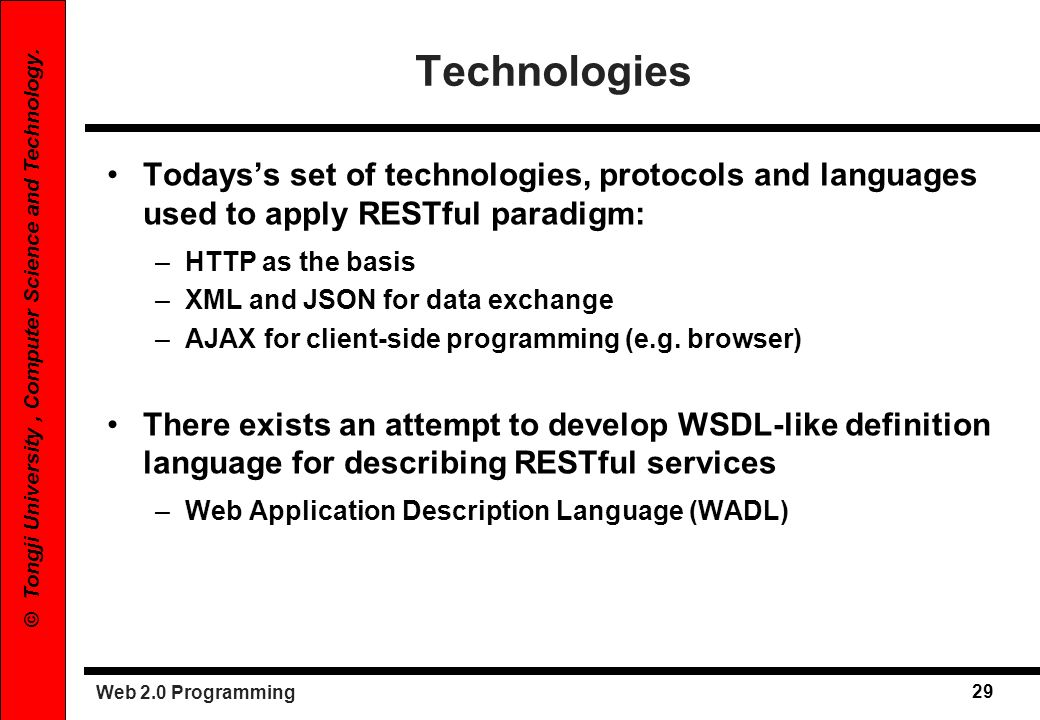 Technologies Todays's set of technologies, protocols and languages used to apply RESTful paradigm: HTTP as the basis.