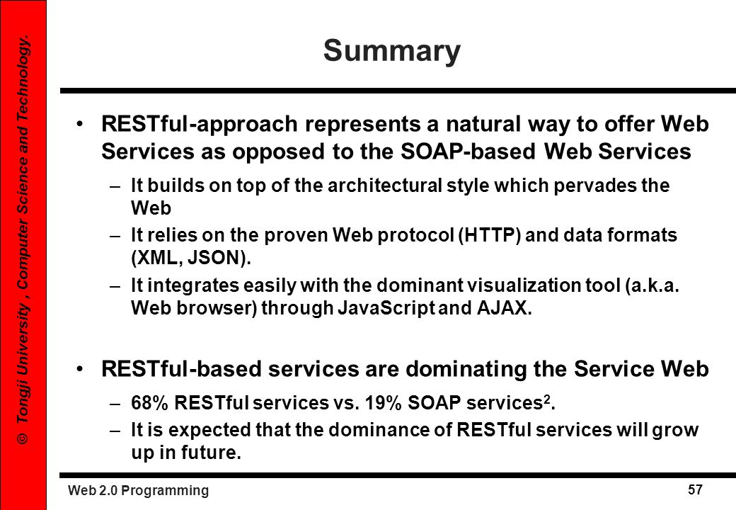 Summary RESTful-approach represents a natural way to offer Web Services as opposed to the SOAP-based Web Services.