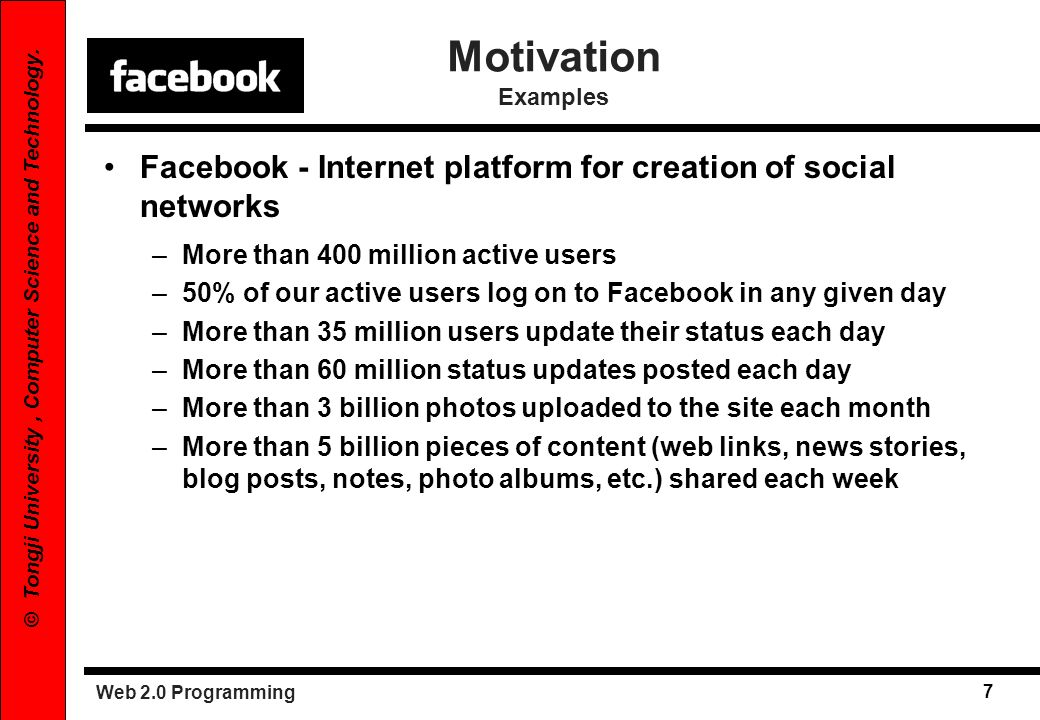 Motivation Examples Facebook - Internet platform for creation of social networks. More than 400 million active users.