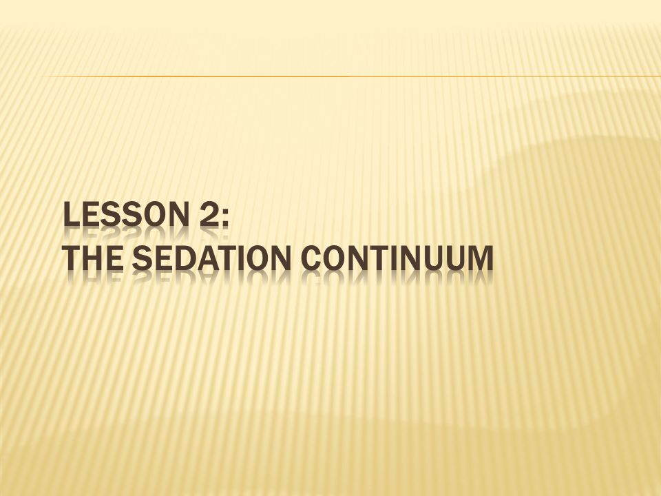 LESSON 2: THE SEDATION CONTINUUM