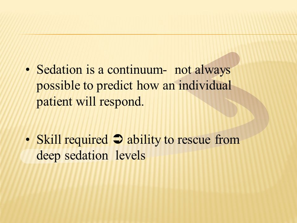 Sedation is a continuum- not always possible to predict how an individual patient will respond.