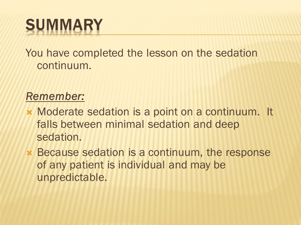 Summary You have completed the lesson on the sedation continuum.