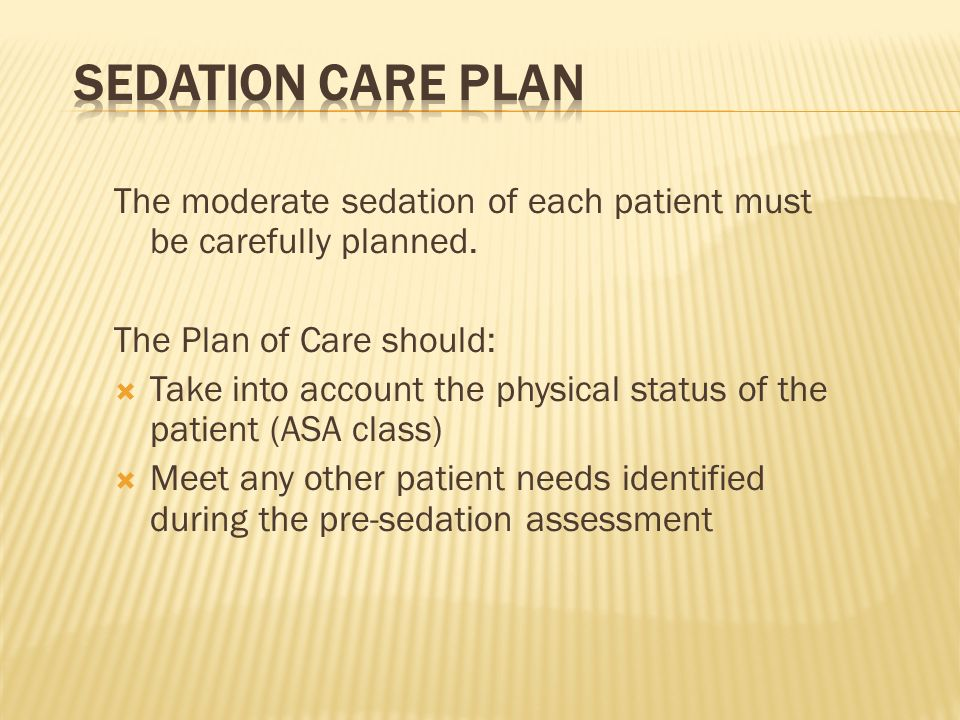Sedation Care Plan The moderate sedation of each patient must be carefully planned. The Plan of Care should: