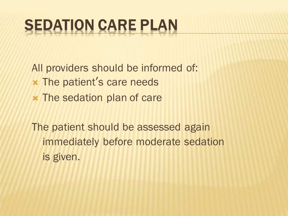 Sedation Care Plan All providers should be informed of: