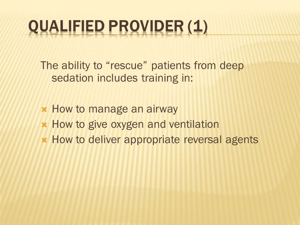 Qualified Provider (1) The ability to rescue patients from deep sedation includes training in: How to manage an airway.