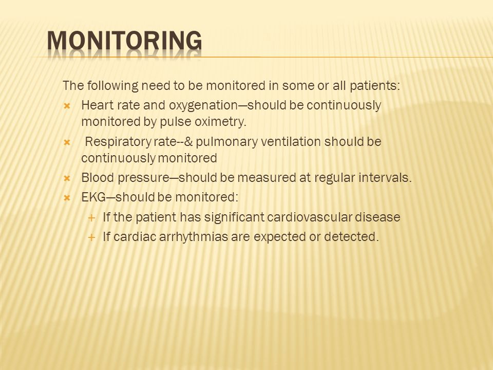 Monitoring The following need to be monitored in some or all patients: