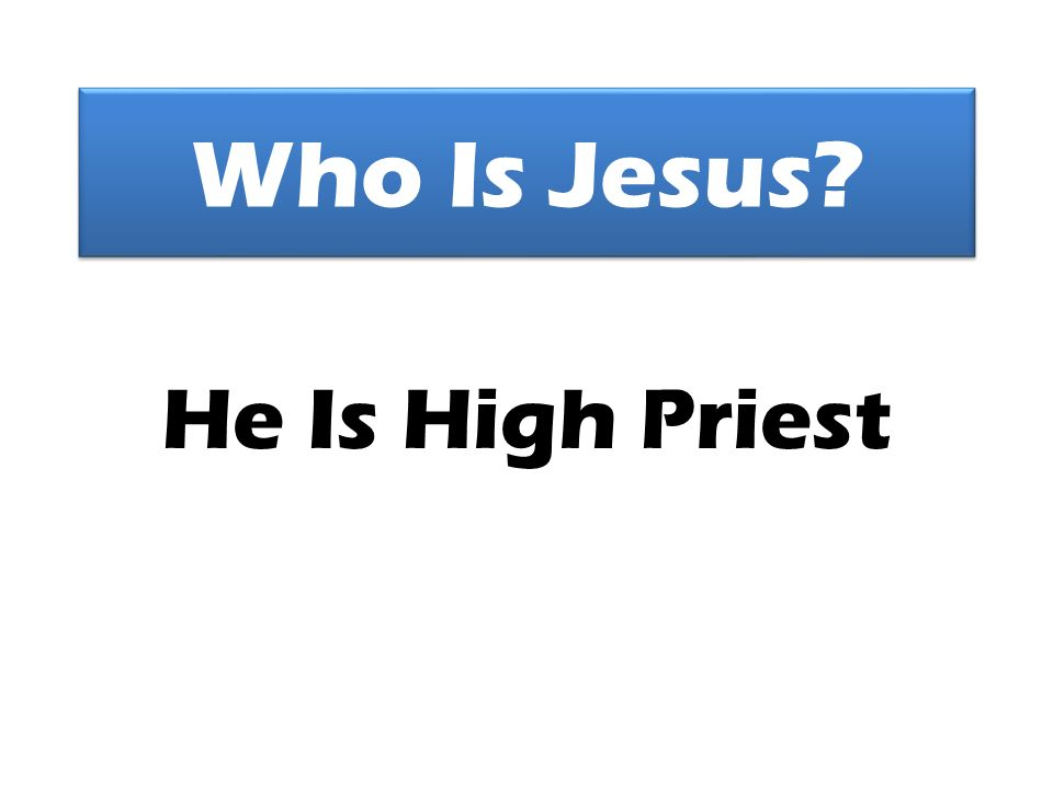 Who Is Jesus He Is High Priest