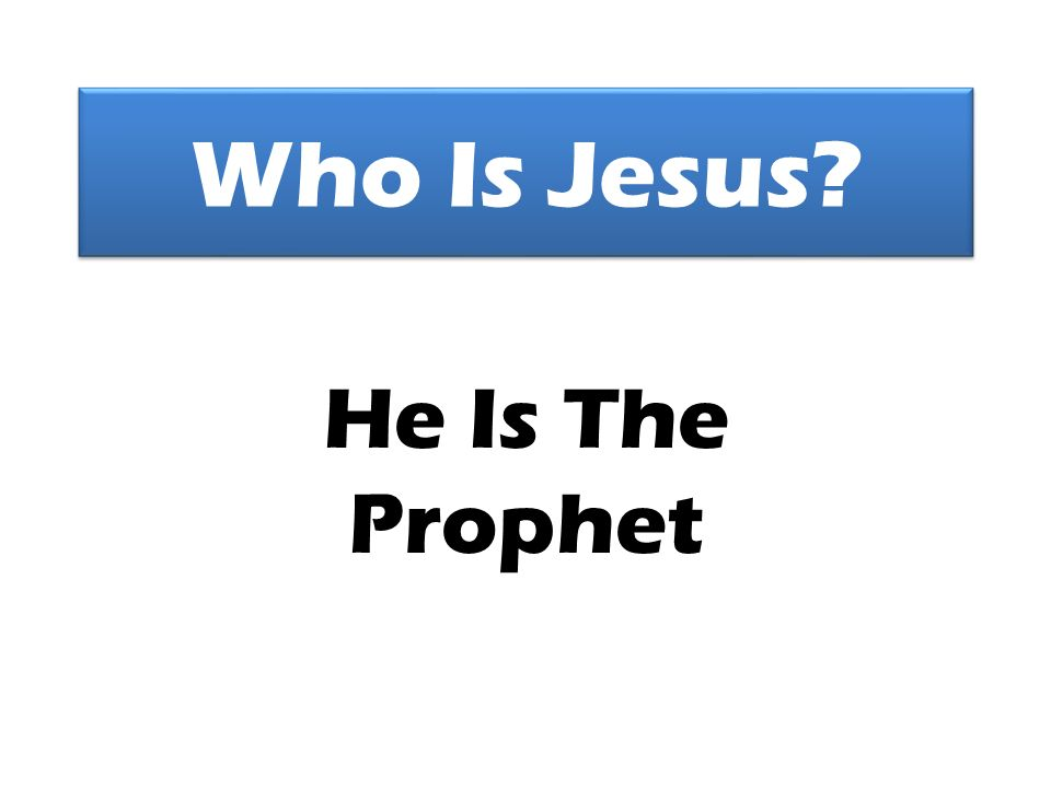 Who Is Jesus He Is The Prophet