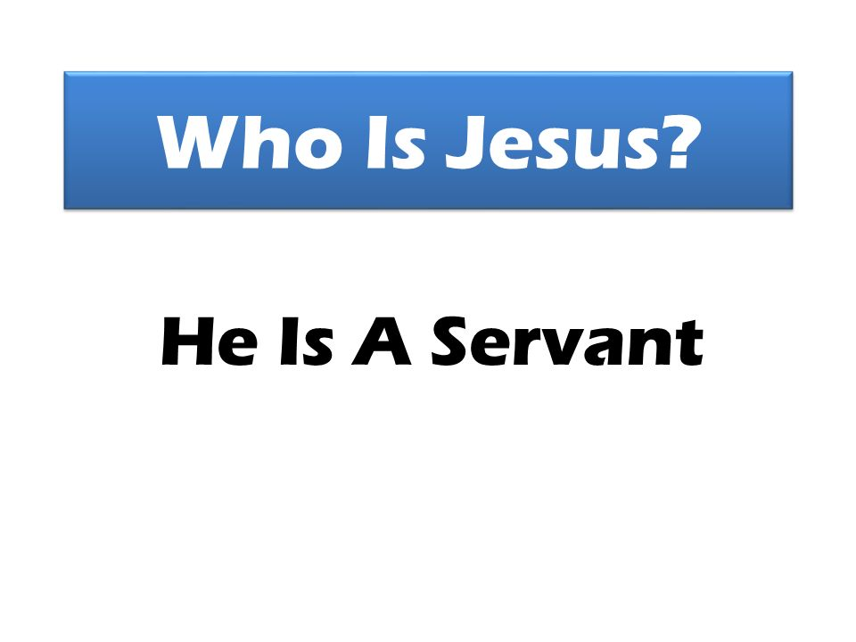 Who Is Jesus He Is A Servant
