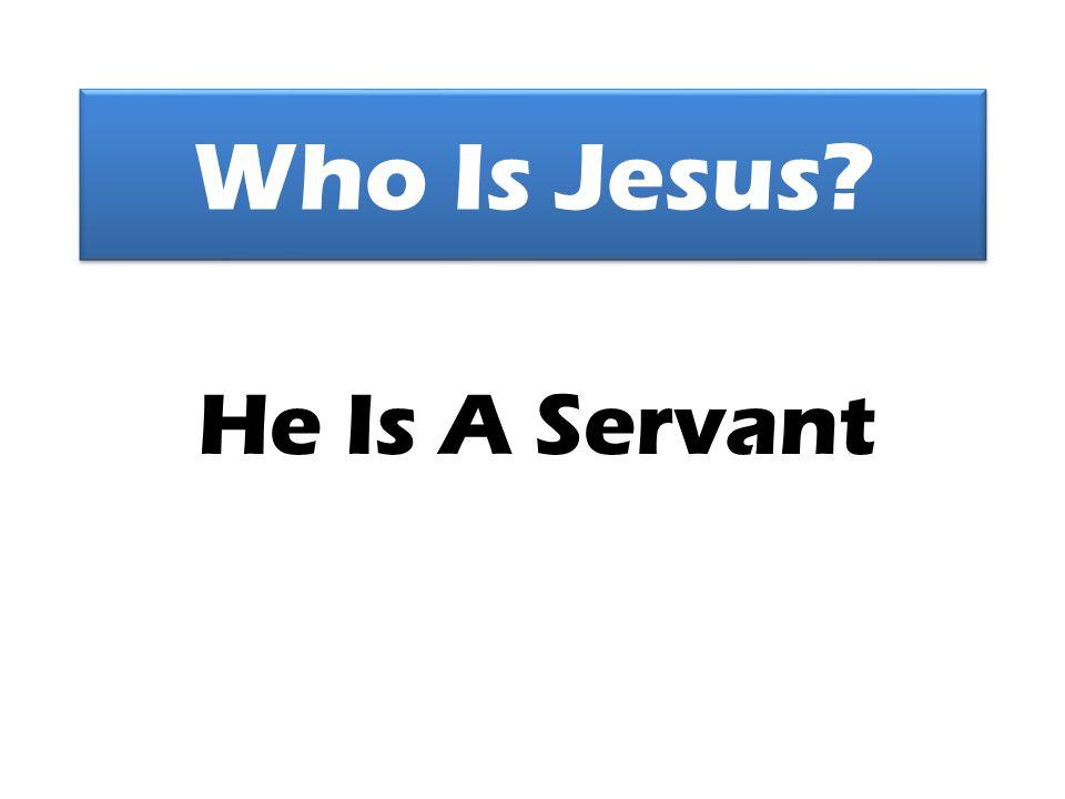 Who Is Jesus He Is A Servant