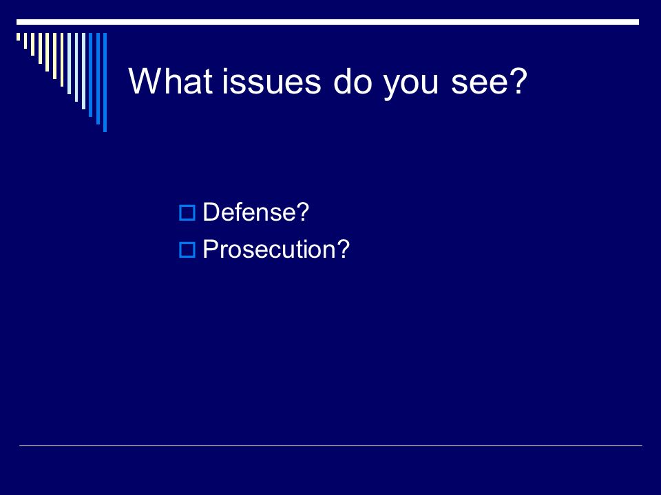 What issues do you see Defense Prosecution