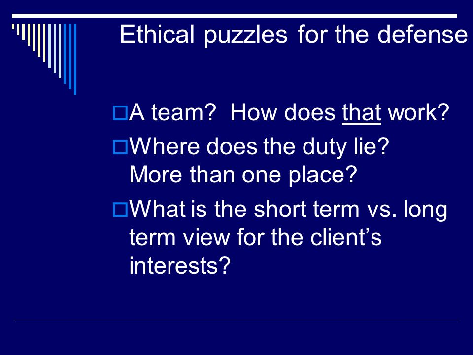 Ethical puzzles for the defense