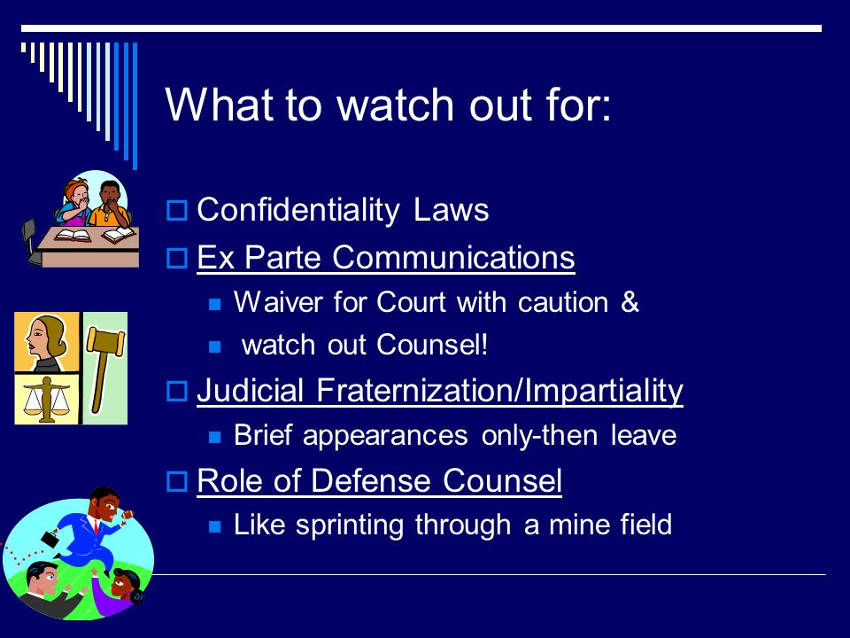 What to watch out for: Confidentiality Laws Ex Parte Communications