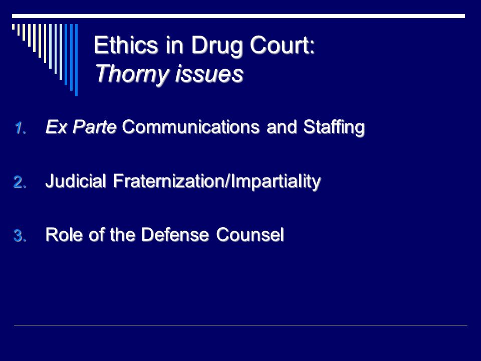 Ethics in Drug Court: Thorny issues