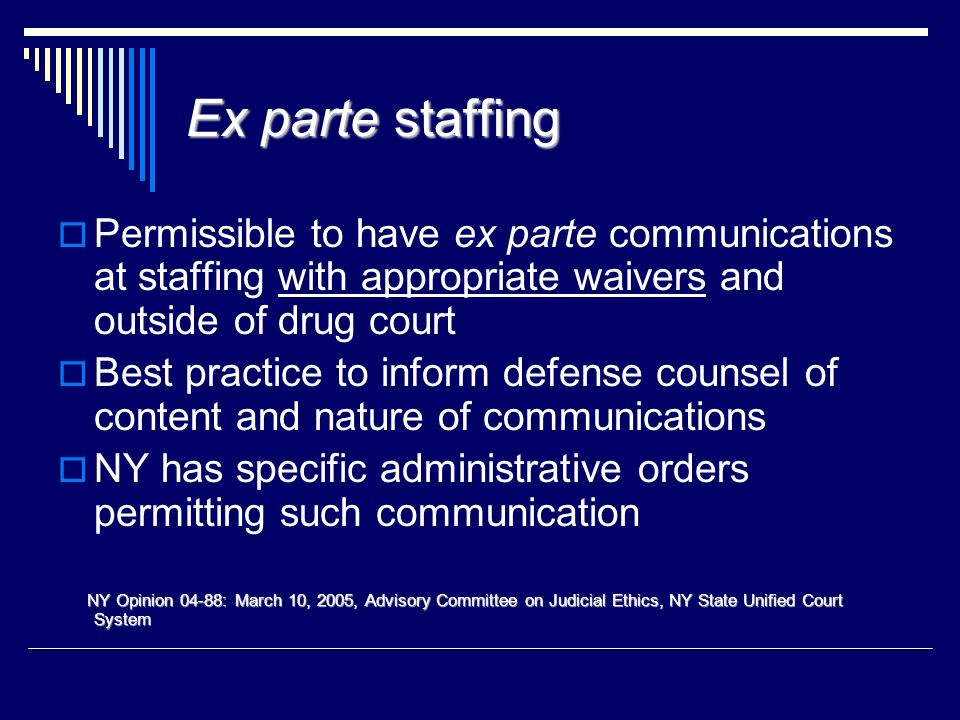 Ex parte staffing Permissible to have ex parte communications at staffing with appropriate waivers and outside of drug court.