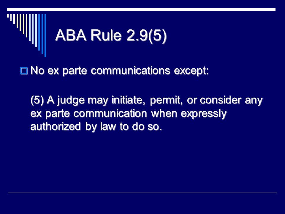 ABA Rule 2.9(5) No ex parte communications except: