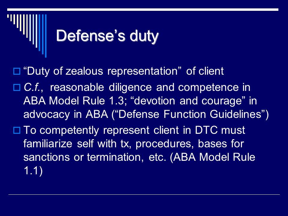 Defense's duty Duty of zealous representation of client