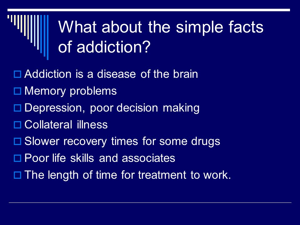 What about the simple facts of addiction