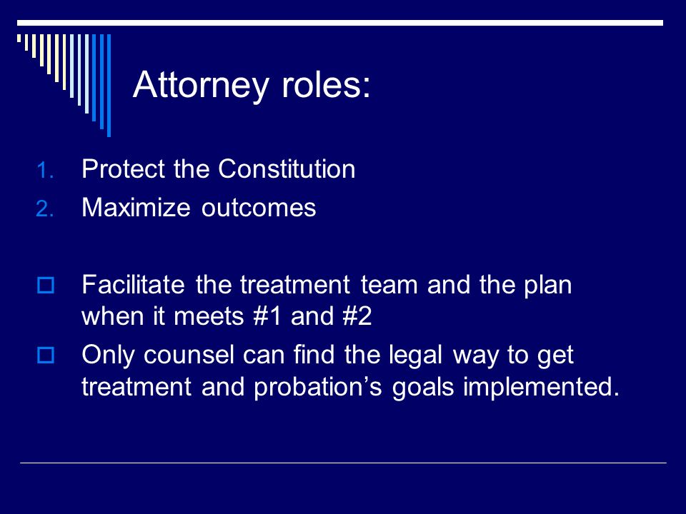 Attorney roles: Protect the Constitution Maximize outcomes