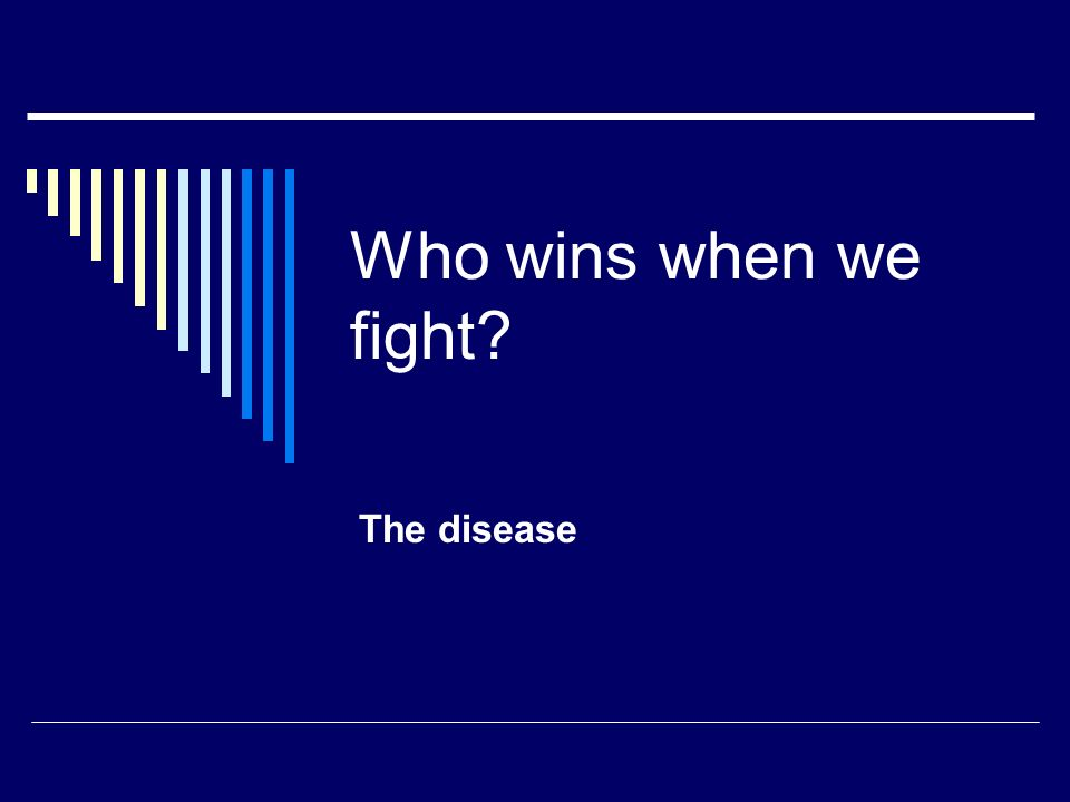Who wins when we fight The disease