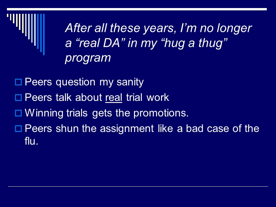 After all these years, I'm no longer a real DA in my hug a thug program