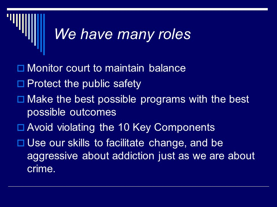 We have many roles Monitor court to maintain balance
