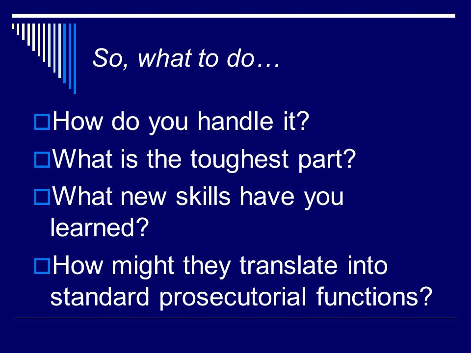 What is the toughest part What new skills have you learned