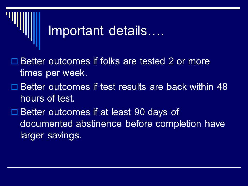 Important details…. Better outcomes if folks are tested 2 or more times per week. Better outcomes if test results are back within 48 hours of test.